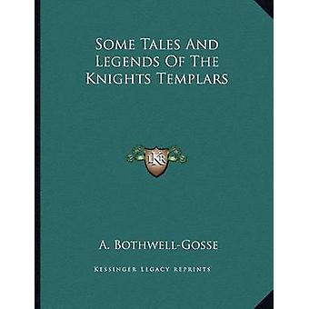 Some Tales and Legends of the Knights Templars by A Bothwell-Gosse -