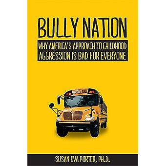 Bully Nation - Why America's Approach to Childhood Aggression Is Bad f