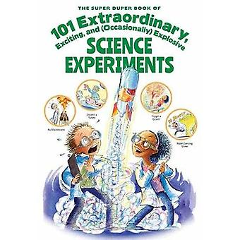 The Super Duper Book of 101 Extraordinary and Explosive Kitchen Scien
