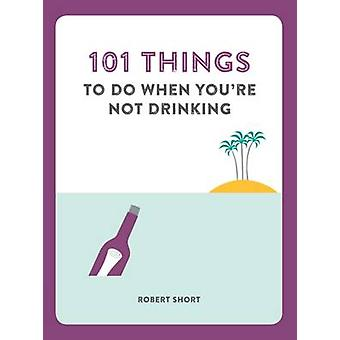 101 Things to Do When You're Not Drinking - 9781780722870 Book