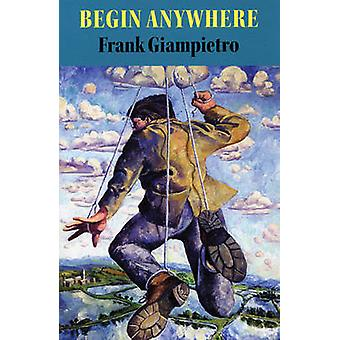 Begin Anywhere by Frank Giampietro - 9781882295708 Book