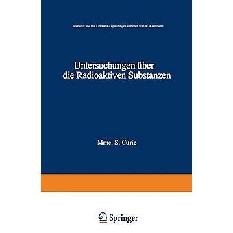 Untersuchungen ber die Radioaktiven Substanzen  bersetzt und LitteraturErgnzungen versehen von W. Kaufmann by Curie & Marie