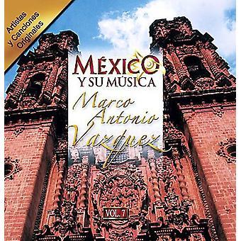 Marco Antonio Vazquez - Marco Antonio Vazquez: Vol. 7-Mexico Y Su Musica [CD] USA import