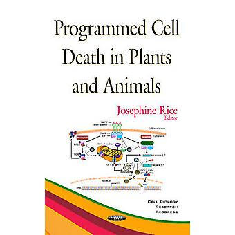 Programmed Cell Death in Plants  Animals by Josephine Rice