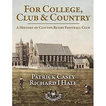 For College Club and Country  A History of Clifton Rugby Club by Casey & Patrick