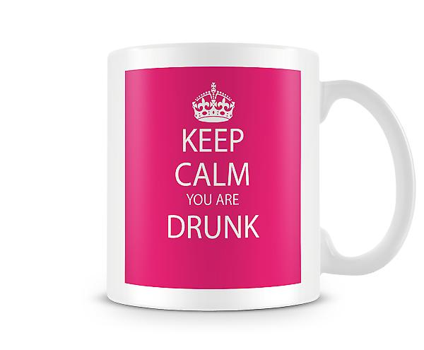 Keep Calm You Are Drunk Printed Mug
