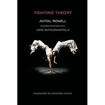 Fighting Theory by Avital Ronell - Catherine Porter - Anne Dufourmant