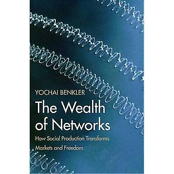 The Wealth of Networks - How Social Production Transforms Markets and