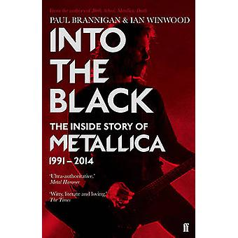 Into the Black - The Inside Story of Metallica - 1991-2014 by Ian Winw