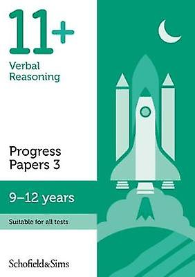 11+ Verbal Reasoning Progress Papers Book 3 - KS2 - Ages 9-12 by Schof
