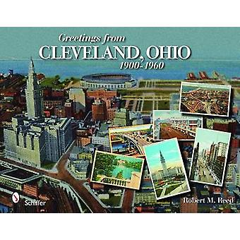 Greetings from Cleveland - Ohio - 1900 to 1960 by Robert M. Reed - 978