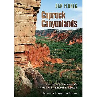 Caprock Canyonlands - Journeys into the Heart of the Southern Plains (