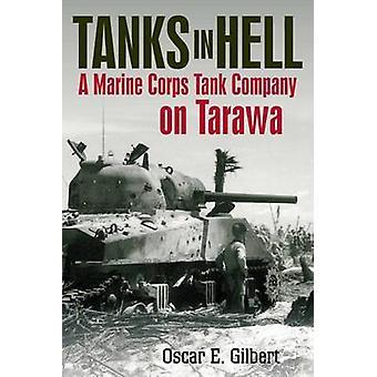 Tanks in Hell - A Marine Corps Tank Company on Tarawa by Oscar E. Gilb