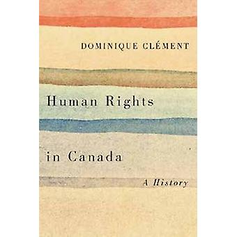 Human Rights in Canada - A History by Dominique Clement - 978177112163