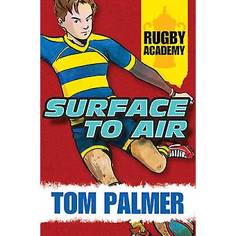 Rugby Academy - Surface to Air by Tom Palmer - David Shephard - 978178