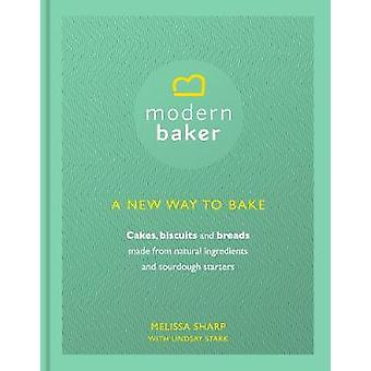 The Modern Baker - A New Way to Bake Cakes - Biscuits and Breads by Me