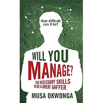 Will You Manage? - The Necessary Skills to be a Great Gaffer by Musa O