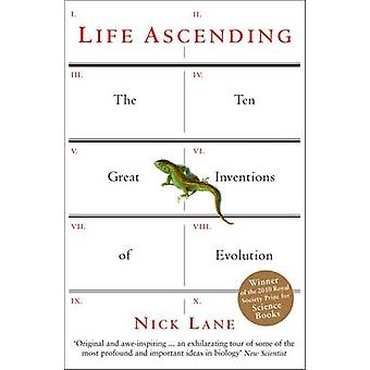 Life Ascending - The Ten Great Inventions of Evolution by Nick Lane -