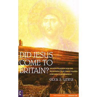 Did Jesus Come to Britain? - An Investigation into the Traditions That