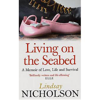 Living on the Seabed - A Memoir of Love - Life and Survival by Lindsay