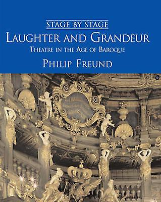 Laughter and Grandeur - Theatre in the Age of Baroque by Philip Freund