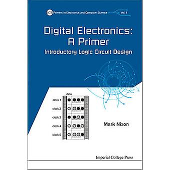 Digital Electronics - A Primer - Introductory Logic Circuit Design by M
