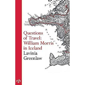 Questions of Travel - William Morris in Iceland by Lavinia Greenlaw -