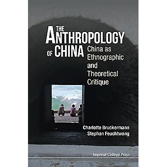 The Anthropology of China - China as Ethnographic and Theoretical Crit