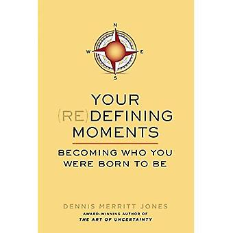 Your Redefining Moments: Becoming Who You Were Born to Be