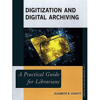 Digitization and Digital Archiving: A Practical Guide for Librarians (The Practical Guides for Librarians Series)