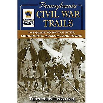 Pennsylvania Civil War Trails: A Guide: The Guide to Battle Sites, Monuments, Museums and Towns