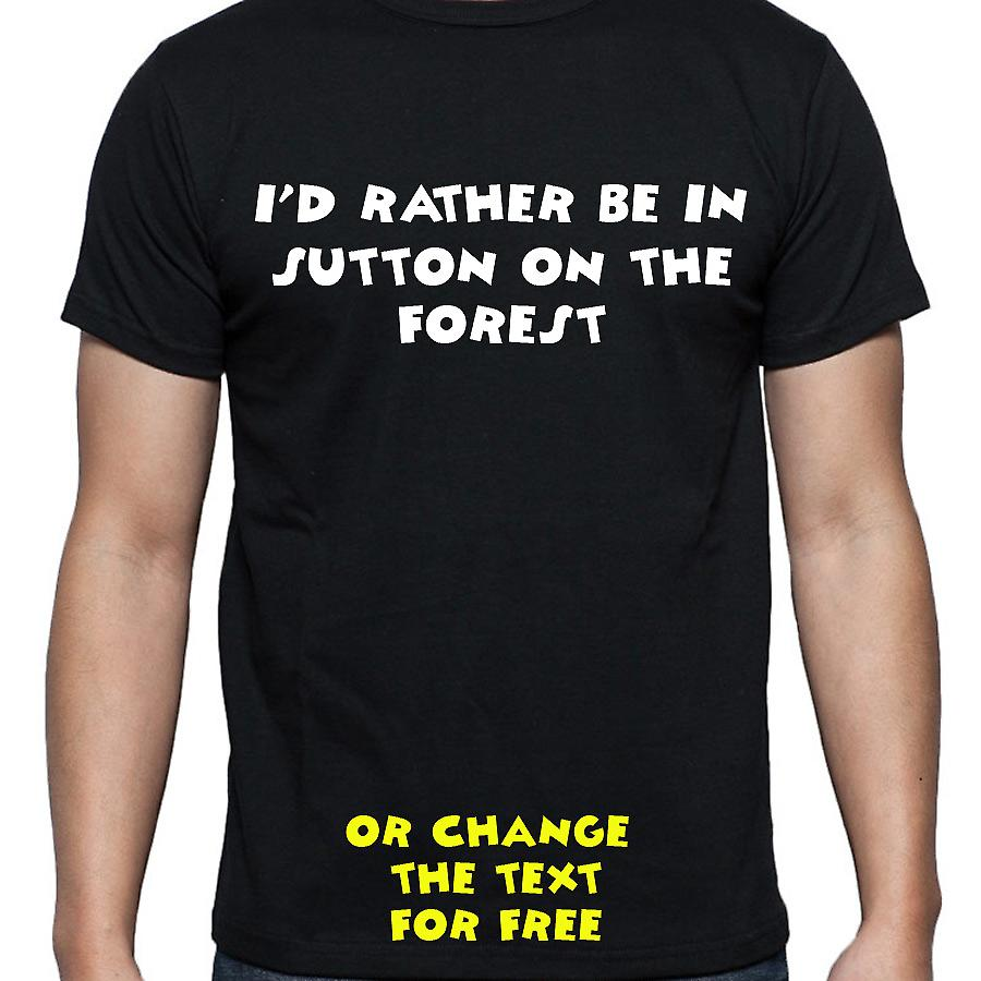 I'd Rather Be In Sutton on the forest Black Hand Printed T shirt