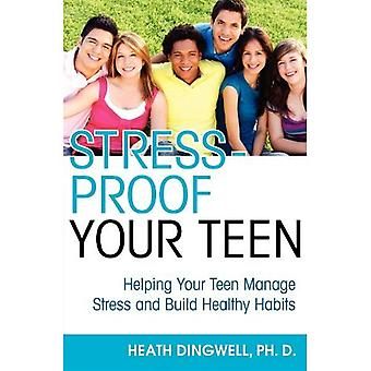 Stress-Proof Your Teen: Helping Your Teen Manage Stress and Build Healthy Habits