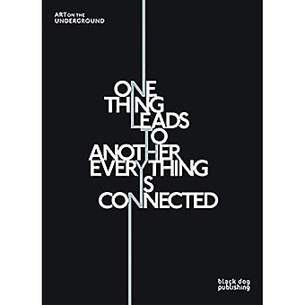 One Thing Leads to Another Everything is Connected: Art on the Underground