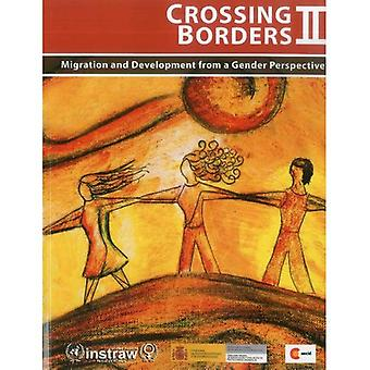 Crossing Borders: Volume II: Migration and Development from a Gender Perspective
