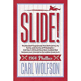 Slide!: The Baseball Tragicomedy That Defined Me, My Family, and the City of Philadelphia - And� How It Could Have Been Avoidable Had Someone Just Listened to My Lesbian Great Aunt