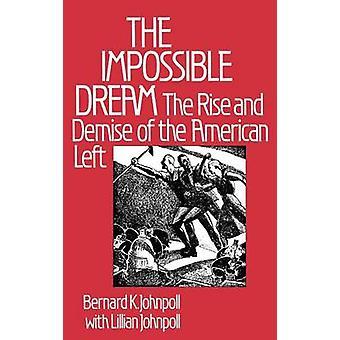 Der unmögliche Traum den Aufstieg und Niedergang der amerikanischen linken von Johnpoll & Bernard K.