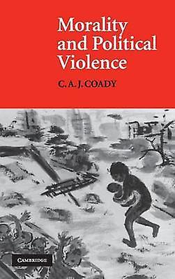 Morality and Political Violence by Coady & C. A. J.