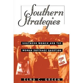 Southern Strategies Southern Women and the Woman Suffrage Question by Green & Elna C.