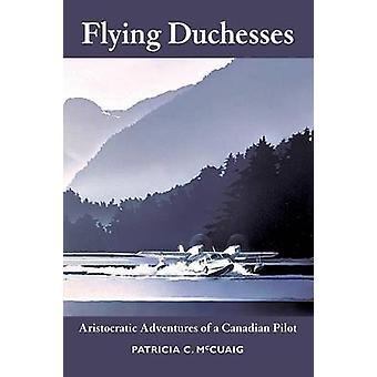 Vol des Duchesses aristocratique aventures d'un pilote canadien par McCuaig & Patricia Christine