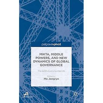 MIKTA Middle Powers and New Dynamics of Global Governance The G20s Evolving Agenda by Jongryn & Mo