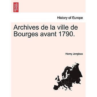 Archives De La Ville de Bourges Avant 1790. durch Jongleux & Henry