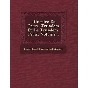 Itin Raire de Paris J Rusalem Et de J Rusalem Paris Volume 1 by Fran OisRen