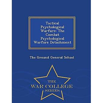 Tactical Psychological Warfare The Combat Psychological Warfare Detachment  War College Series by The Ground General School