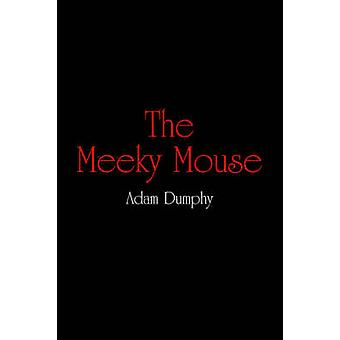 The Meeky Mouse by Dumphy & Adam