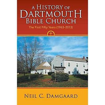 Historia Dartmouth Raamattu kirkko ensimmäinen 50 vuotta 19632013 mennessä Damgaard & Neil C.