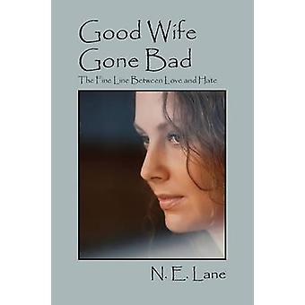Good Wife Gone Bad The Fine Line Between Love and Hate by Lane & N. E.