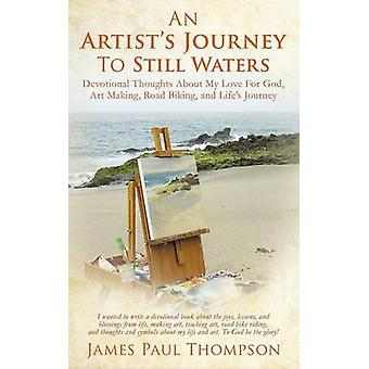 An Artists Journey To Still Waters by Thompson & James Paul