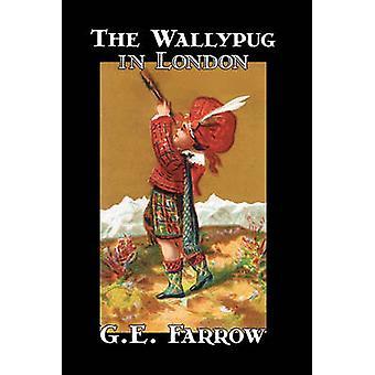 The Wallypug in London by G. E. Farrow Fiction Fantasy  Magic Action  Adventure by Farrow & G. E.