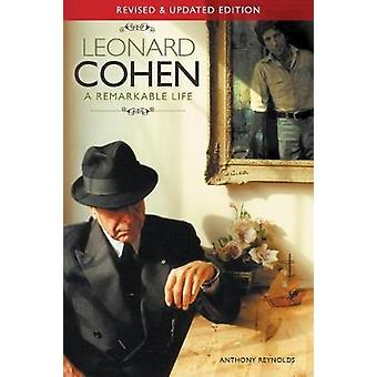 Leonard Cohen A Remarkable Life Updated Edition by Reynolds & Anthony